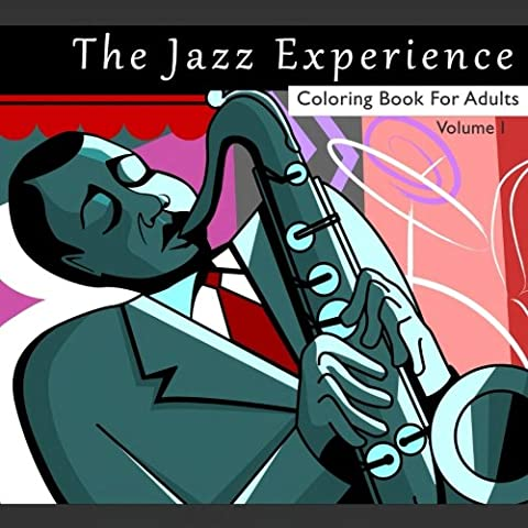 The Jazz Experience Coloring Book For Adults: Art Therapy Designs and Patterns for Relaxation and Calm for Music Lovers (Volume