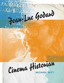 Jean-Luc Godard, Cinema Historian by [Witt, Michael]
