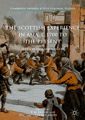 The Scottish Experience in Asia, c.1700 to the Present: Settlers and Sojourners (Cambridge Imperial and Post-Colonial Studies Series)