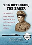 img - for The Butchers, the Baker: The World War II Memoir of a United States Army Air Corps Soldier Captured by the Japanese in the Philippines [LARGE PRINT] book / textbook / text book