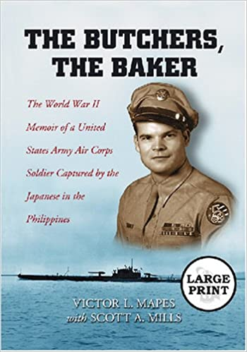 The Butchers, the Baker: The World War II Memoir of a United States Army Air Corps Soldier Captured by the Japanese in the Philippines [LARGE PRINT]