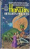 Between Planets, Robert A. Heinlein, 0345260708