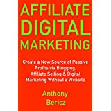 Affiliate Digital Marketing (Internet Based Business Ideas 2018): Create a New Source of Passive Profits via Blogging...