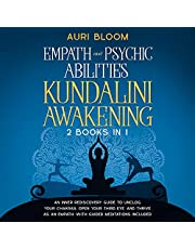 Empath and Psychic Abilities & Kundalini Awakening: An Inner Rediscovery Guide to Unclog Your Chakras, Open Your Third Eye, and Thrive as an Empath. With Guided Meditation Included