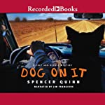 Dog on It: A Chet and Bernie Mystery | Spencer Quinn