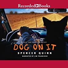 Dog on It: A Chet and Bernie Mystery Audiobook by Spencer Quinn Narrated by Jim Frangione
