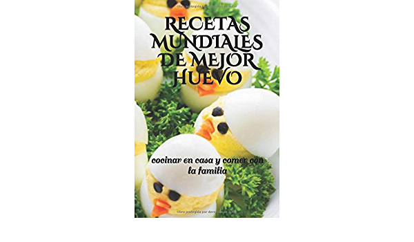RECETAS MUNDIALES DE MEJOR HUEVO: cocinar en casa y comer con ...