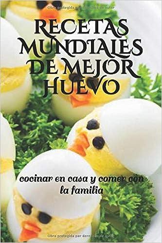 RECETAS MUNDIALES DE MEJOR HUEVO: cocinar en casa y ...
