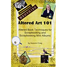 Altered Art 101: Altered Book Tequniques for Scrapbooking and Scrapbooking Mini Albums