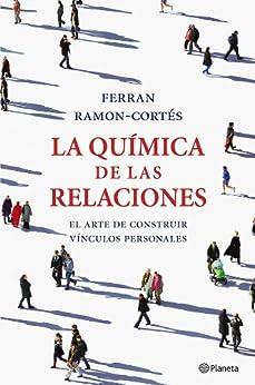 La química de las relaciones: El arte de construir vínculos personales (Spanish Edition) by [Ramon-Cortés, Ferran]