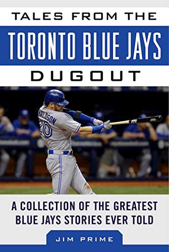 Tales from the Toronto Blue Jays Dugout: A Collection of the Greatest Blue Jays Stories Ever Told (Tales from the Team) ()
