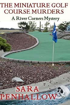 The Miniature Golf Course Murders (River Corners Mysteries Book 2) by [Penhallow, Sara]