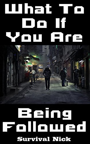 What To Do If You Are Being Followed: 20 Lessons On How To Protect Yourself and Stay Alive If You Believe You Are Being Followed By A Mysterious Stranger by [Nick, Survival]