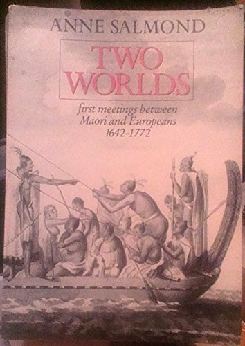 Two Worlds: First Meetings Between Maori and Europeans, 1642™1772