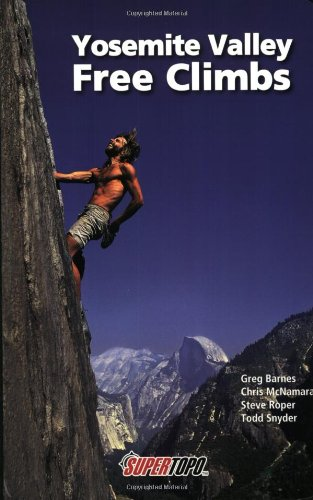Yosemite Valley Free Climbs: Supertopos by Wilderness Press