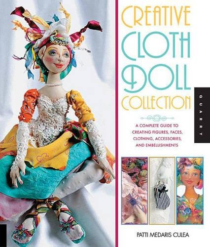 Cloth Doll Collection (Creative Cloth Doll Collection: A Complete Guide to Creating Figures, Faces, Clothing, Accessories, and Embellishments)