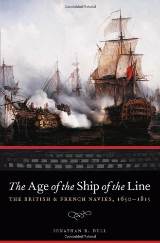 The Age of the Ship of the Line: The British and French Navies, 1650-1815 (Studies in War, Society, and the Militar) (Studies in War, Society, and the Military) ()