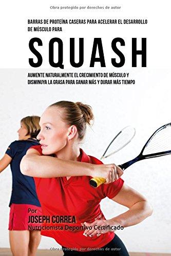 Descargar Libro Barras De Proteina Caseras Para Acelerar El Desarrollo De Musculo Para Squash: Aumente Naturalmente El Crecimiento De Musculo Y Disminuya La Grasa Para Ganar Mas Y Durar Mas Tiempo Desconocido