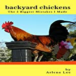 Backyard Chickens: The 5 Biggest Mistakes I Made | Arlene Lee