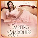 Tempting a Marquess: A Super Steamy Regency Collection, Volume 4 Audiobook by Georgette Brown Narrated by Em Brown