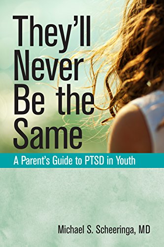 They'll Never Be the Same: A Parent's Guide to PTSD in Youth
