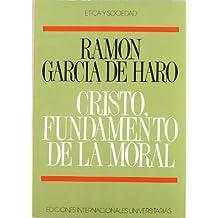 Cristo, fundamento de la moral: Los conceptos basicos de la vida moral en la perspectiva cristiana (Etica y sociedad) (Spanish Edition)