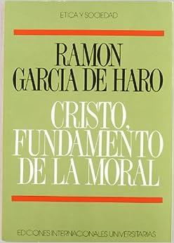 Book Cristo, fundamento de la moral: Los conceptos basicos de la vida moral en la perspectiva cristiana (Etica y sociedad) (Spanish Edition)