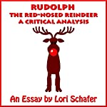 Rudolph the Red-Nosed Reindeer: A Critical Analysis | Lori Schafer