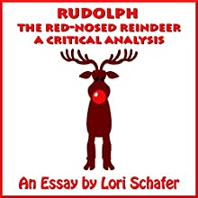 Rudolph the Red-Nosed Reindeer: A Critical Analysis Audiobook by Lori Schafer Narrated by Lori Schafer