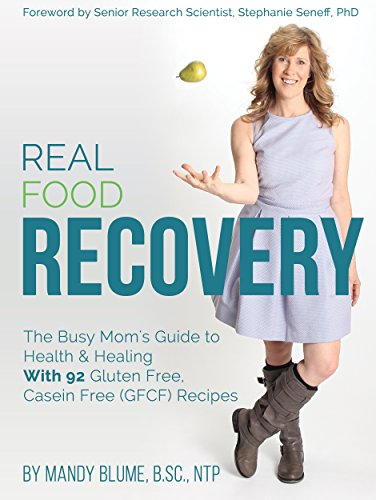 Real Food Recovery: The Busy Mom's Guide to Health & Healing - with 92 Gluten Free, Casein Free (GFCF) Recipes