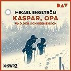 Kaspar, Opa und der Schneemensch (Kaspar und Opa 2) Hörspiel von Mikael Engström Gesprochen von: Jannek Petri, Christian Grashof