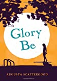 Glory Be, Augusta Scattergood, 0545331803