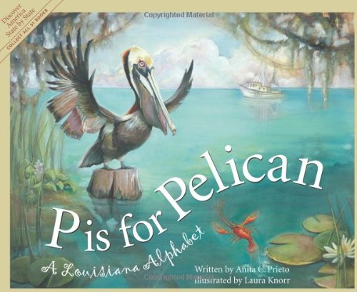 Louisiana Book - P is for Pelican: A Louisiana Alphabet (Discover America State by State)