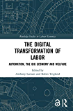 The Digital Transformation of Labor: Automation, the Gig Economy and Welfare (Routledge Studies in Labour Economics)