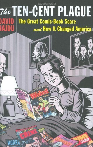 The Ten-Cent Plague: The Great Comic-Book Scare and How It Changed America by David Hajdu (2008-08-29)