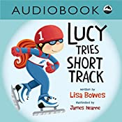 Lucy Tries Short Track: Lucy Tries Sports Series, Book 2 | Lisa Bowes