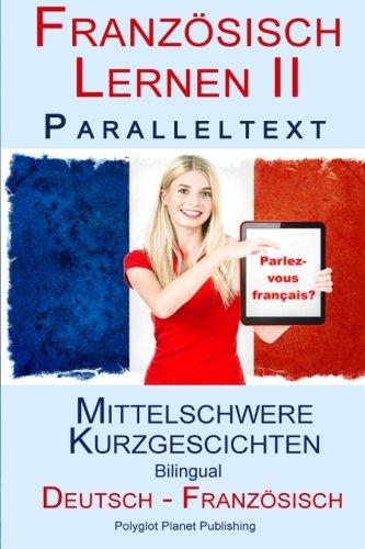 Französisch Lernen II Paralleltext - Mittelschwere Kurzgeschichten (Deutsch - Französisch) Bilingual (German Edition) PDF