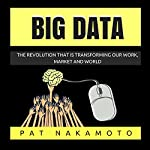 Big Data: The Revolution That Is Transforming Our Work, Market, and World | Pat Nakamoto