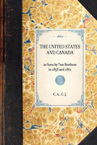 United States and Canada: as Seen by Two Brothers in 1858 and 1861 (Travel in America) PDF