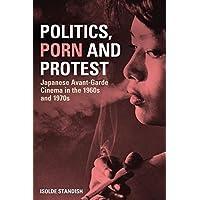 Politics, Porn and Protest: Japanese Avant-Garde Cinema in