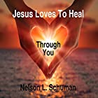 Jesus Loves to Heal Through You Hörbuch von Nelson L. Schuman Gesprochen von: Nelson L. Schuman