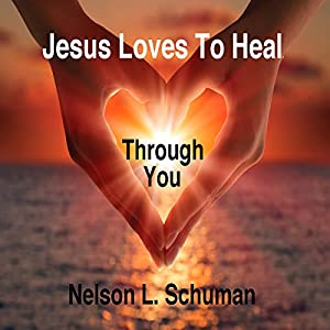Jesus Loves to Heal Through You Audiobook