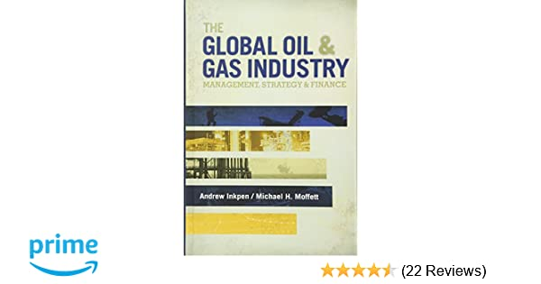 The global oil gas industry management strategy and finance the global oil gas industry management strategy and finance andrew inkpen michael h moffett 9781593702397 amazon books fandeluxe Gallery