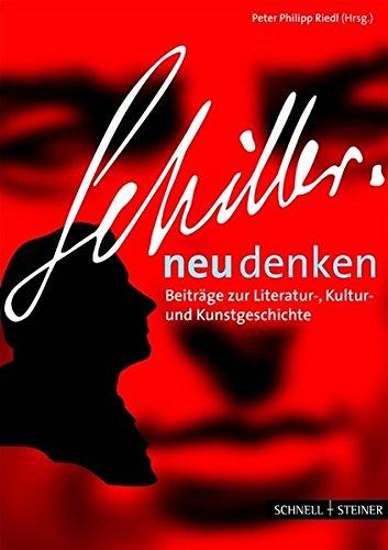 Schiller neu denken (Regensburger Kulturleben, Band 3)