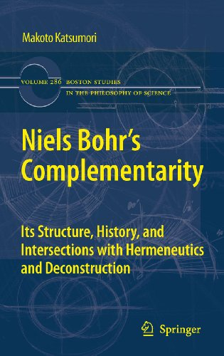 Download Niels Bohr's Complementarity: Its Structure, History, and Intersections with Hermeneutics and Deconstruction: 286 (Boston Studies in the Philosophy and History of Science) Pdf