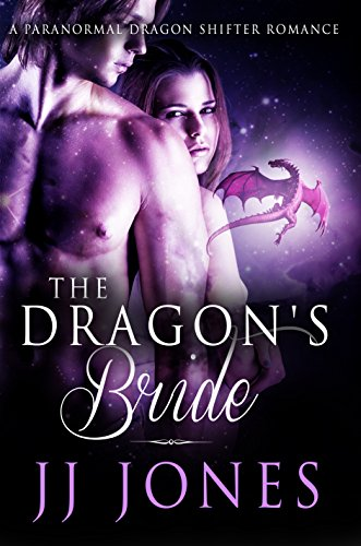 The Dragon's Bride: A Paranormal Dragon Shifter Romance by [Jones, JJ]