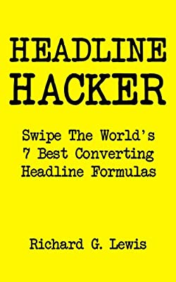 HEADLINE HACKER: Swipe The World's Seven Best Ever Converting Headline Formulas