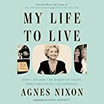 My Life to Live: How I Became the Queen of Soaps When Men Ruled the Airwaves | Agnes Nixon,Carol Burnett - foreword