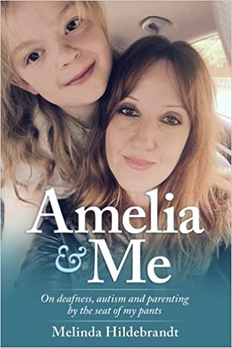 Amelia and Me: On Deafness, Autism and Parenting by the Seat of My Pants - Popular Autism Related Book