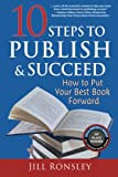 10 Steps to Publish and Succeed: How to Put Your Best Book Forward